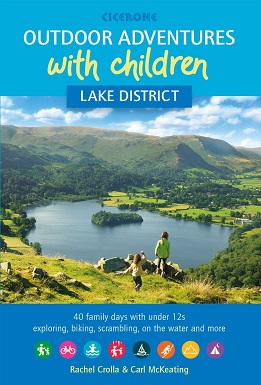 Outdoor Adventures with Children - Lake District 40 family days with under 12s exploring, biking, scrambling, on the water and more