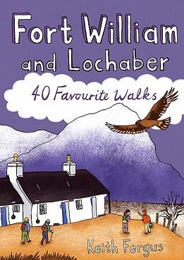 Fort William and Lochaber: 40 Favourite Walks