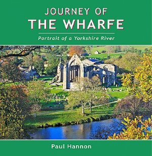 Journey of The Wharfe - portrait of a Yorkshire river