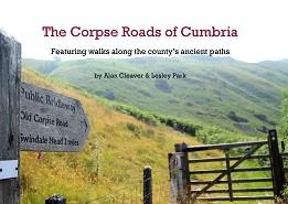 The Corpse Roads Of Cumbria: Featuring Walks Along The County's Ancient Paths