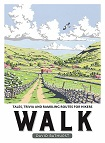Walk: Tales, Trivia and Rambling Routes for Hikers