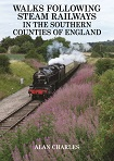 Walks Following Steam Railways in the Southern Counties of England