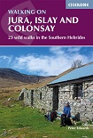 Walking on Jura, Islay and Colonsay - 23 wild walks in the southern Hebrides