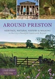 Around Preston: Heritage, Natural History and Walking in the City and Beautiful Countryside Beyond