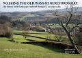 Walking the Old Ways of Herefordshire: The history in the landscape explored through 52 circular walks