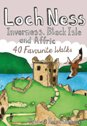 Loch Ness, Inverness, Black Isle and Affric - 40 Favourite Walks