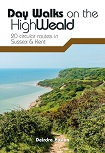 Day Walks on the High Weald - 20 Circular Walks in Sussex and Kent