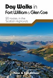 Day Walks in Fort William & Glen Coe - 20 routes in the Scottish Highlands